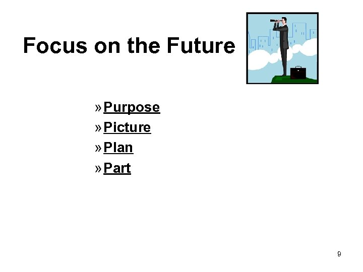Focus on the Future » Purpose » Picture » Plan » Part 9