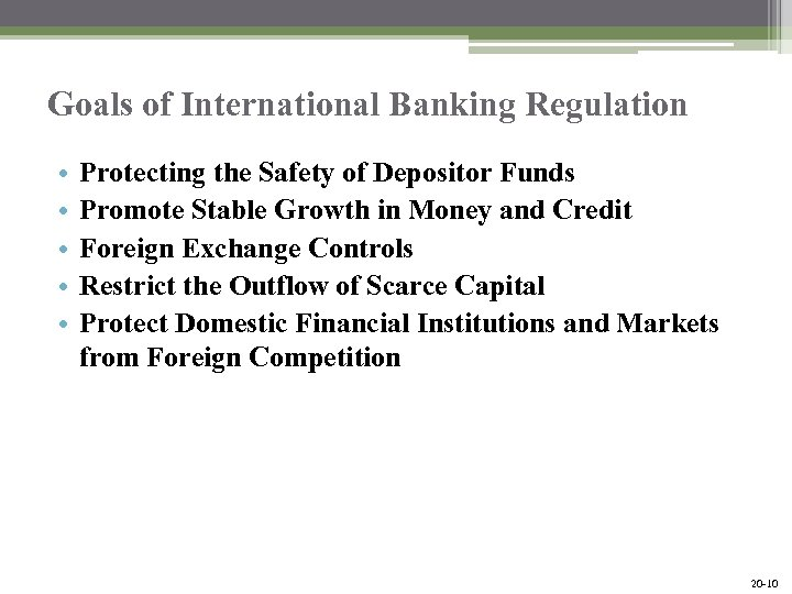 Goals of International Banking Regulation • • • Protecting the Safety of Depositor Funds