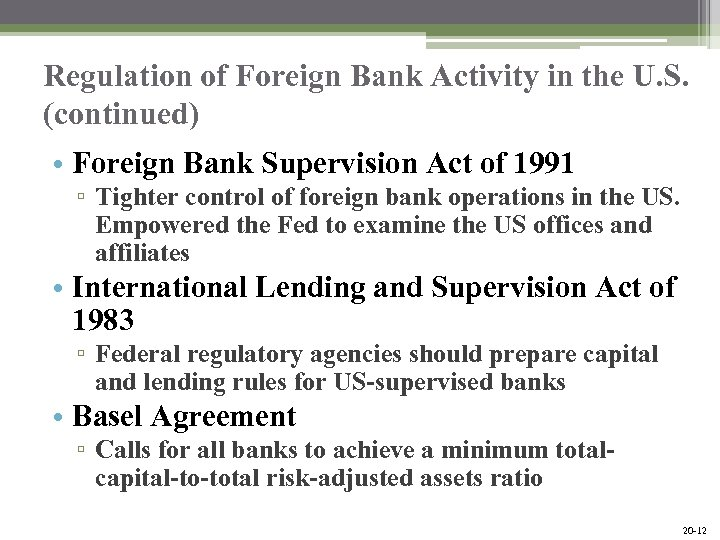 Regulation of Foreign Bank Activity in the U. S. (continued) • Foreign Bank Supervision