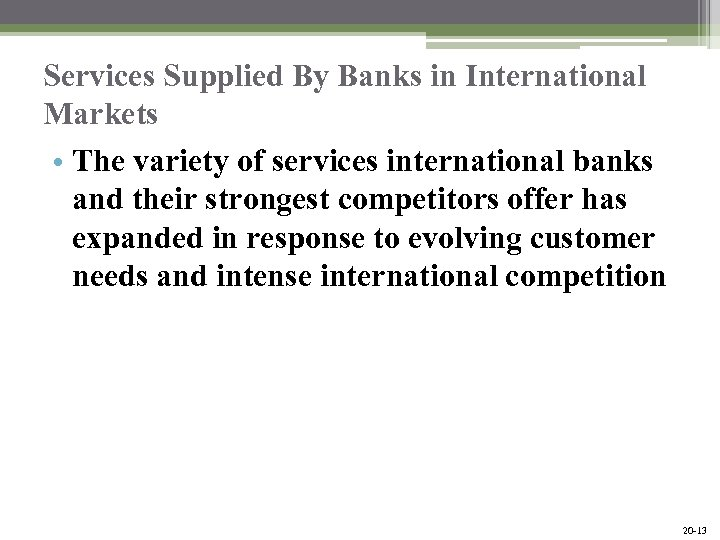 Services Supplied By Banks in International Markets • The variety of services international banks