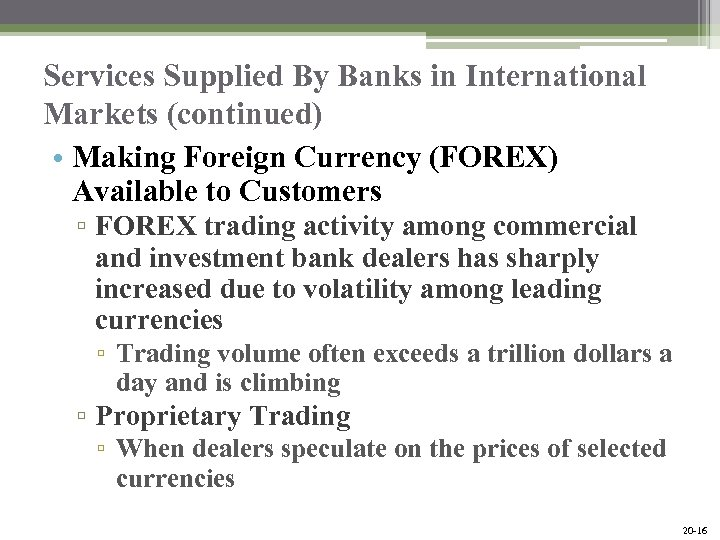 Services Supplied By Banks in International Markets (continued) • Making Foreign Currency (FOREX) Available