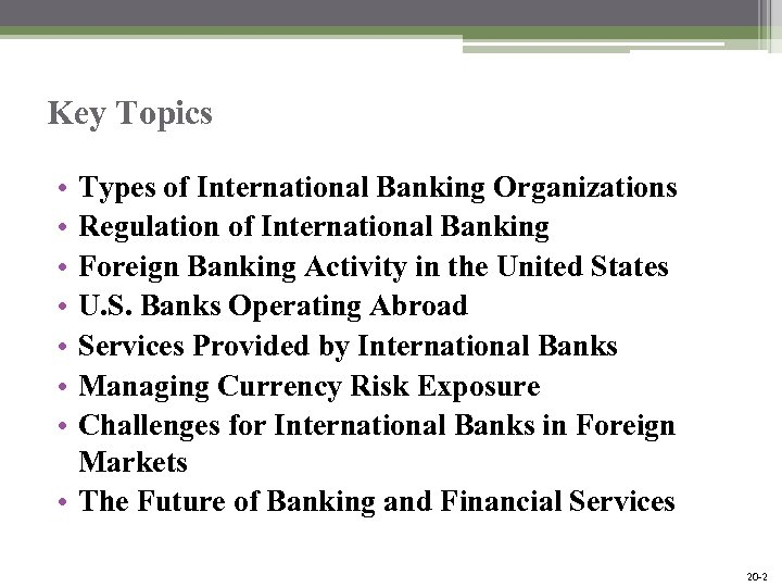 Key Topics • • Types of International Banking Organizations Regulation of International Banking Foreign