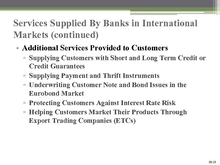 Services Supplied By Banks in International Markets (continued) • Additional Services Provided to Customers