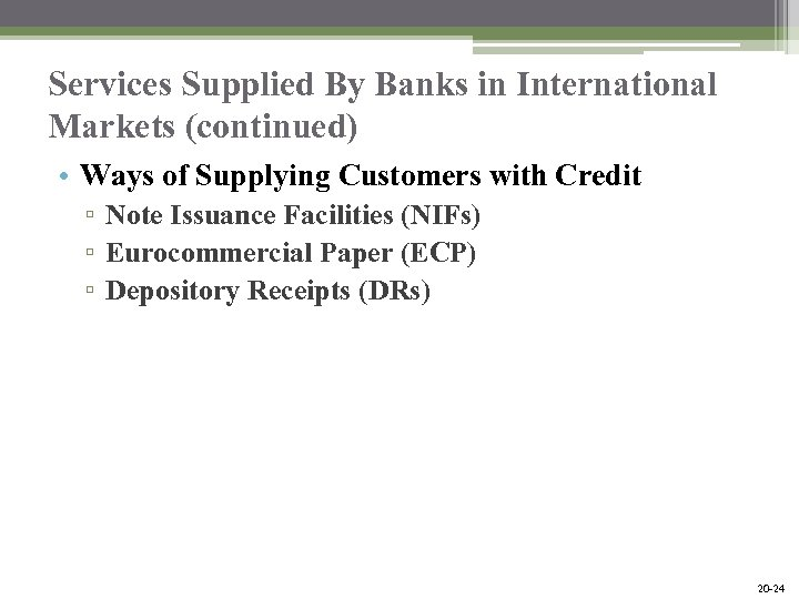Services Supplied By Banks in International Markets (continued) • Ways of Supplying Customers with