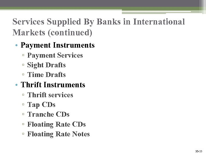 Services Supplied By Banks in International Markets (continued) • Payment Instruments ▫ Payment Services