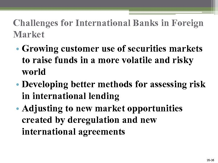 Challenges for International Banks in Foreign Market • Growing customer use of securities markets