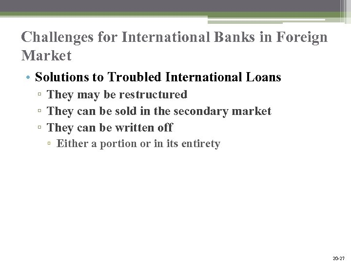 Challenges for International Banks in Foreign Market • Solutions to Troubled International Loans ▫