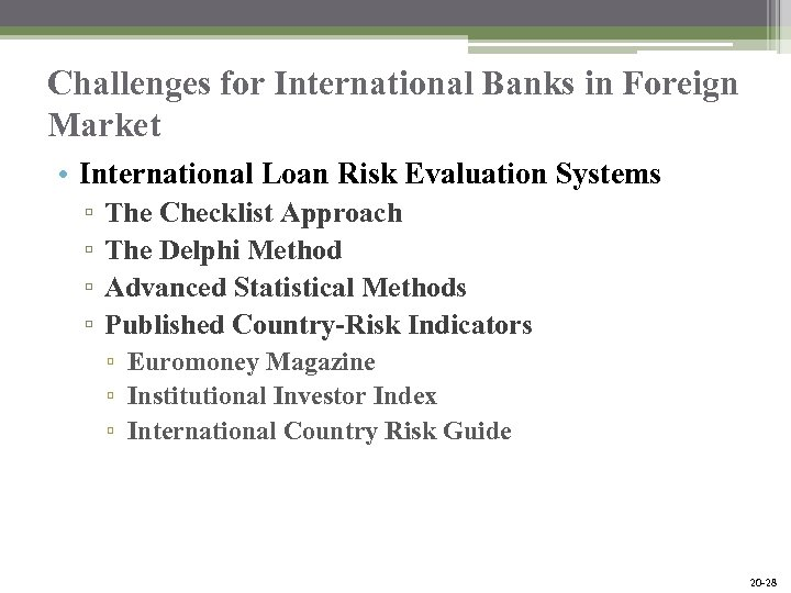 Challenges for International Banks in Foreign Market • International Loan Risk Evaluation Systems ▫