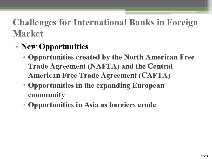 Challenges for International Banks in Foreign Market • New Opportunities ▫ Opportunities created by