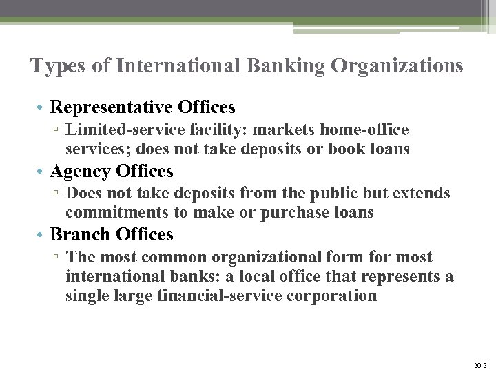 Types of International Banking Organizations • Representative Offices ▫ Limited-service facility: markets home-office services;
