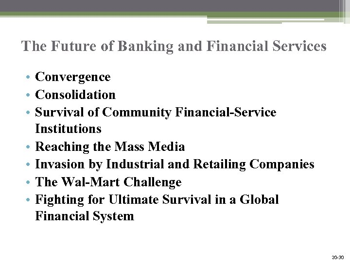 The Future of Banking and Financial Services • Convergence • Consolidation • Survival of