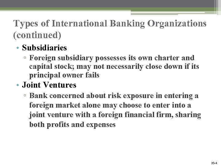 Types of International Banking Organizations (continued) • Subsidiaries ▫ Foreign subsidiary possesses its own