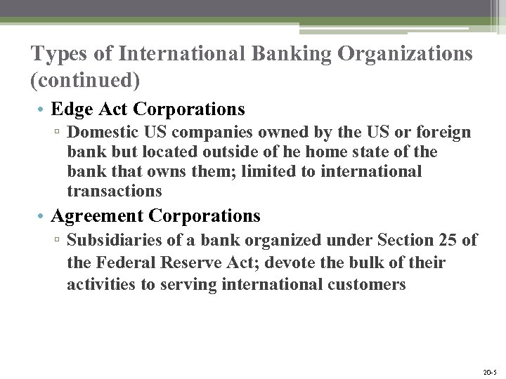 Types of International Banking Organizations (continued) • Edge Act Corporations ▫ Domestic US companies