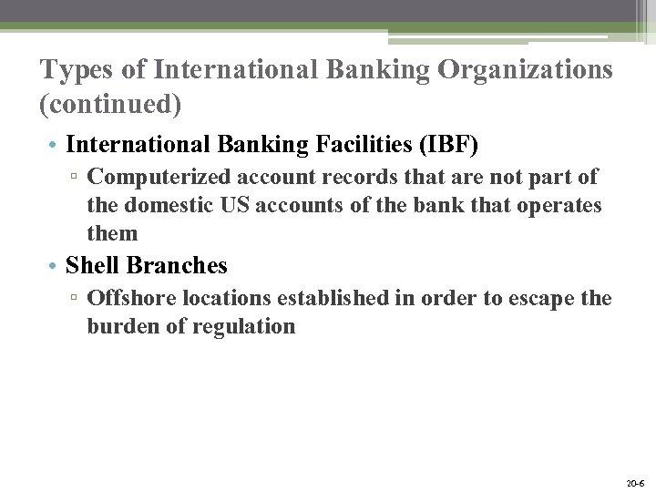 Types of International Banking Organizations (continued) • International Banking Facilities (IBF) ▫ Computerized account