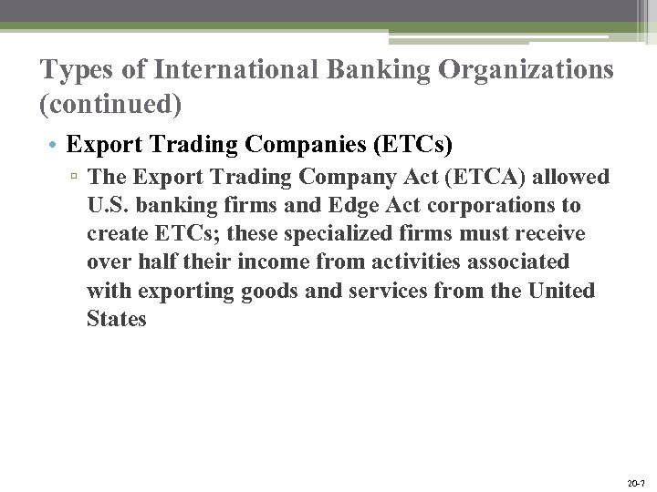 Types of International Banking Organizations (continued) • Export Trading Companies (ETCs) ▫ The Export