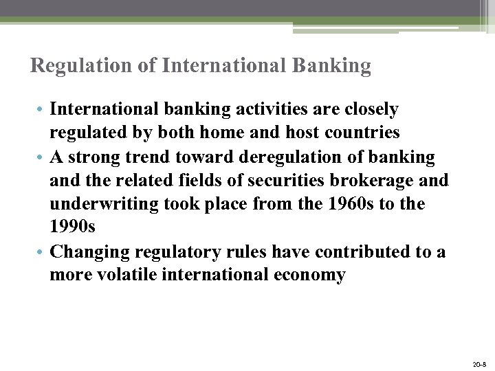 Regulation of International Banking • International banking activities are closely regulated by both home