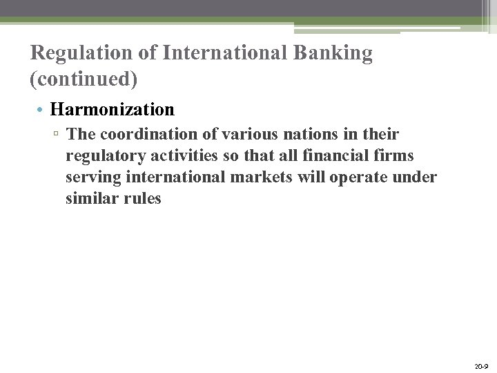 Regulation of International Banking (continued) • Harmonization ▫ The coordination of various nations in