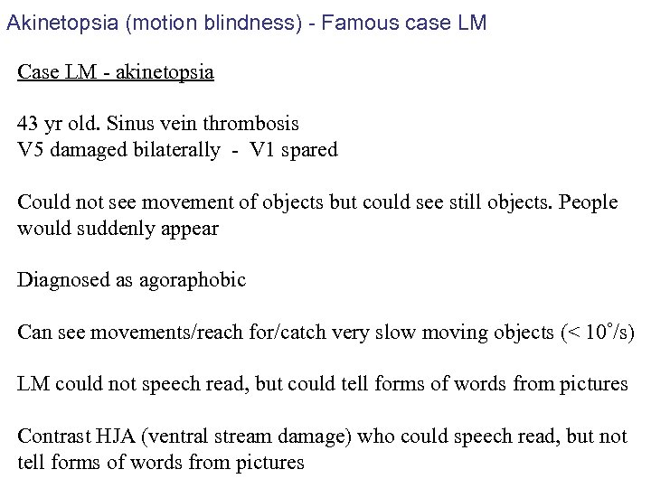 Akinetopsia (motion blindness) - Famous case LM Case LM - akinetopsia 43 yr old.