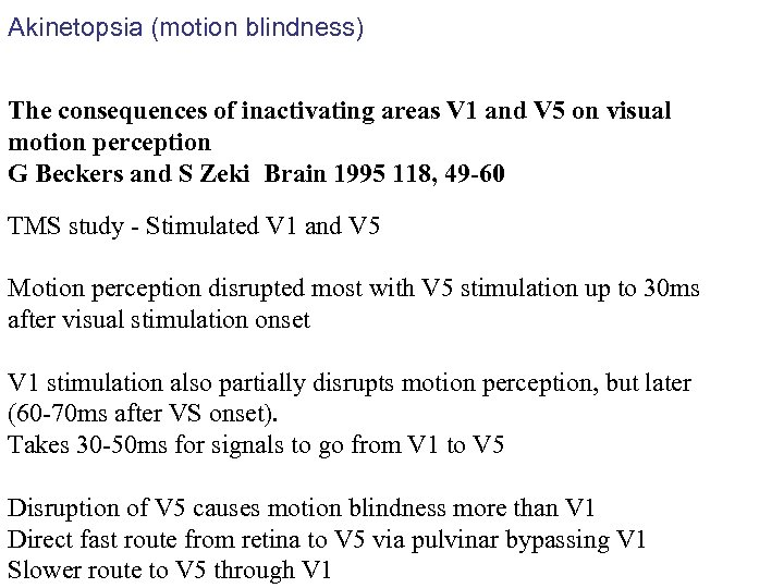 Akinetopsia (motion blindness) The consequences of inactivating areas V 1 and V 5 on