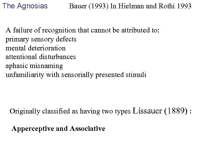 The Agnosias Bauer (1993) In Hielman and Rothi 1993 A failure of recognition that