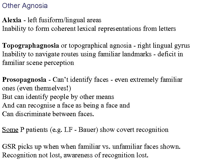 Other Agnosia Alexia - left fusiform/lingual areas Inability to form coherent lexical representations from