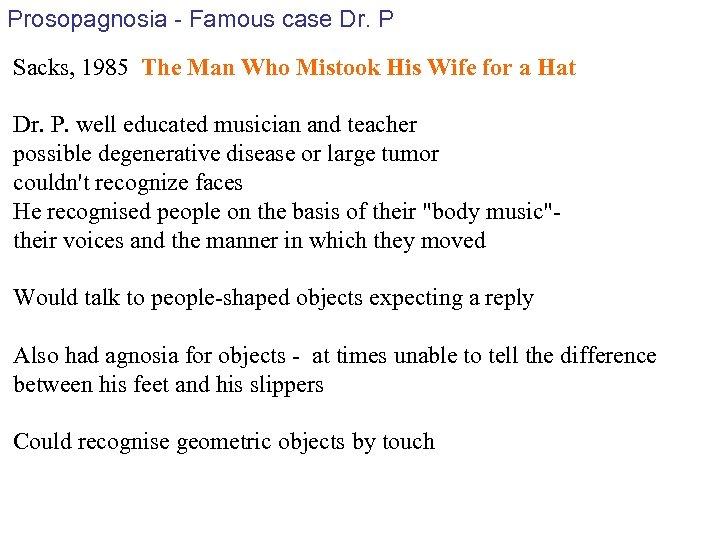 Prosopagnosia - Famous case Dr. P Sacks, 1985 The Man Who Mistook His Wife