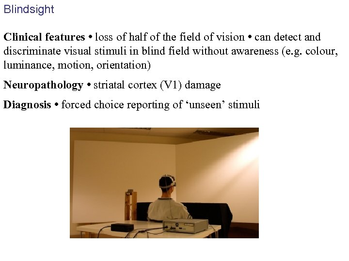 Blindsight Clinical features • loss of half of the field of vision • can