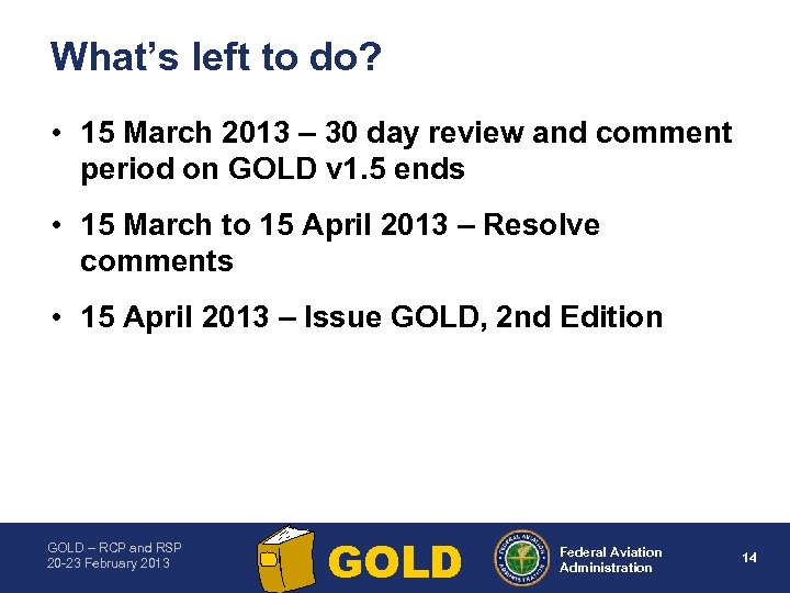 What's left to do? • 15 March 2013 – 30 day review and comment