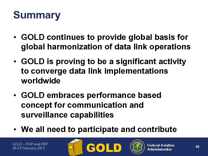 Summary • GOLD continues to provide global basis for global harmonization of data link