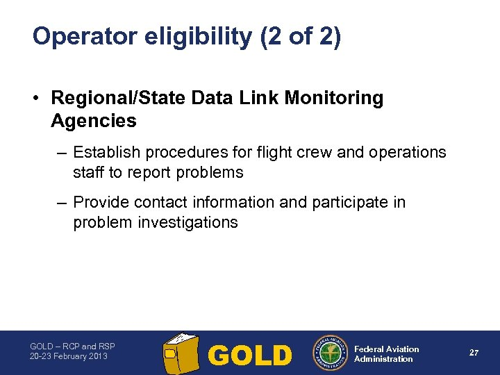 Operator eligibility (2 of 2) • Regional/State Data Link Monitoring Agencies – Establish procedures