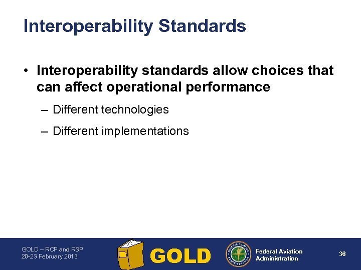 Interoperability Standards • Interoperability standards allow choices that can affect operational performance – Different