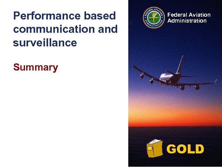 Performance based communication and surveillance Federal Aviation Administration Summary GOLD