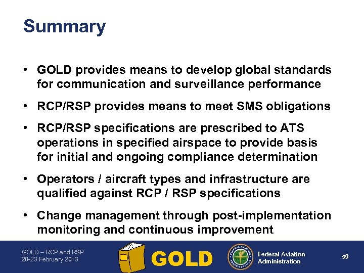Summary • GOLD provides means to develop global standards for communication and surveillance performance