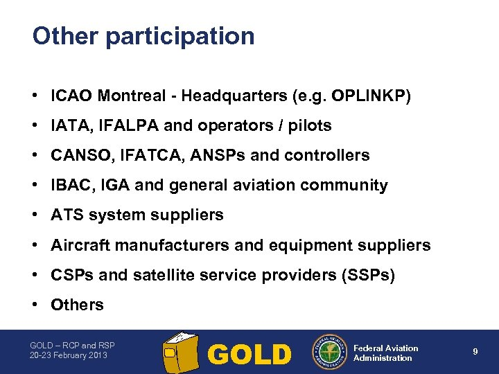 Other participation • ICAO Montreal Headquarters (e. g. OPLINKP) • IATA, IFALPA and operators