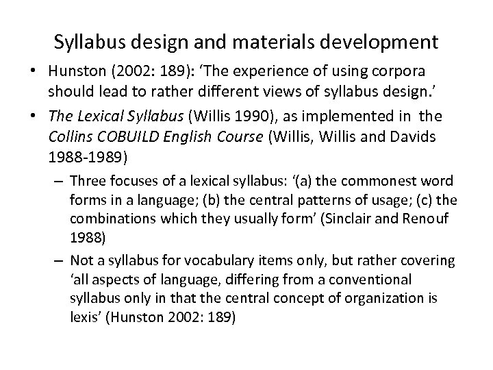 Syllabus design and materials development • Hunston (2002: 189): 'The experience of using corpora