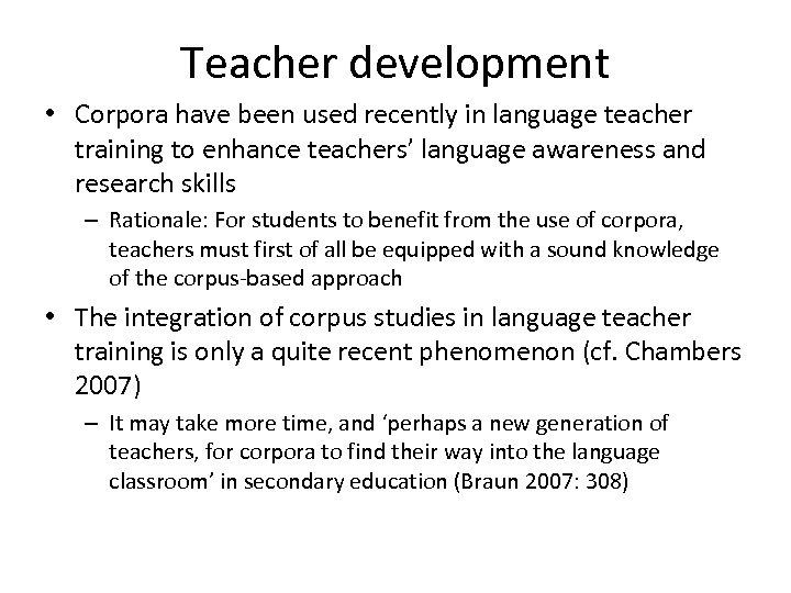 Teacher development • Corpora have been used recently in language teacher training to enhance