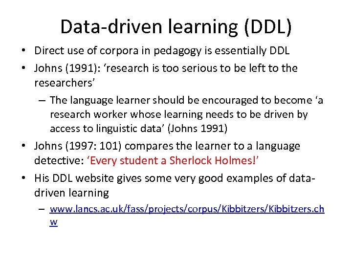 Data-driven learning (DDL) • Direct use of corpora in pedagogy is essentially DDL •