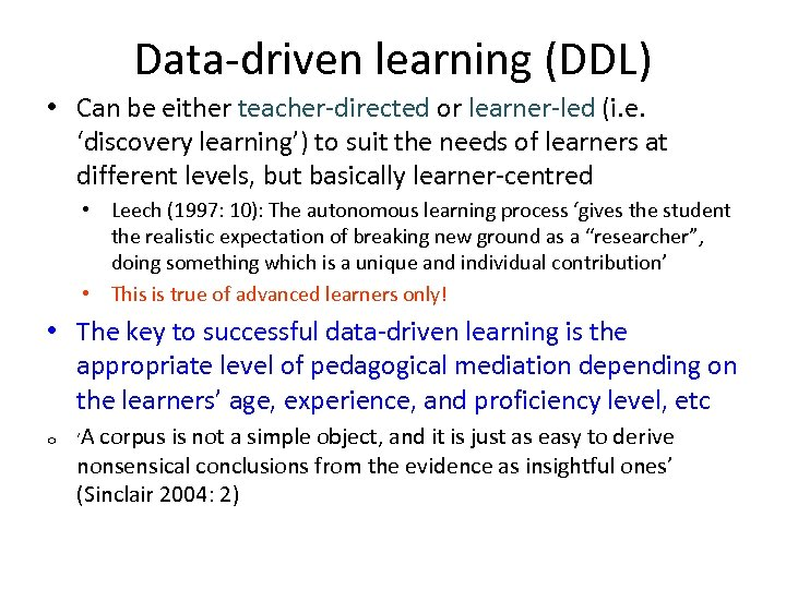 Data-driven learning (DDL) • Can be either teacher-directed or learner-led (i. e. 'discovery learning')