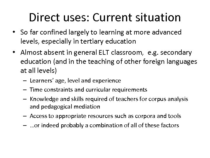 Direct uses: Current situation • So far confined largely to learning at more advanced