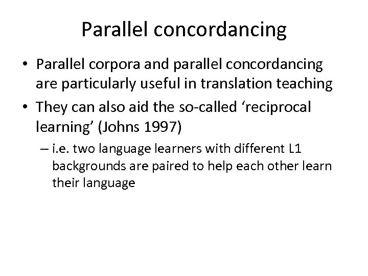 Parallel concordancing • Parallel corpora and parallel concordancing are particularly useful in translation teaching