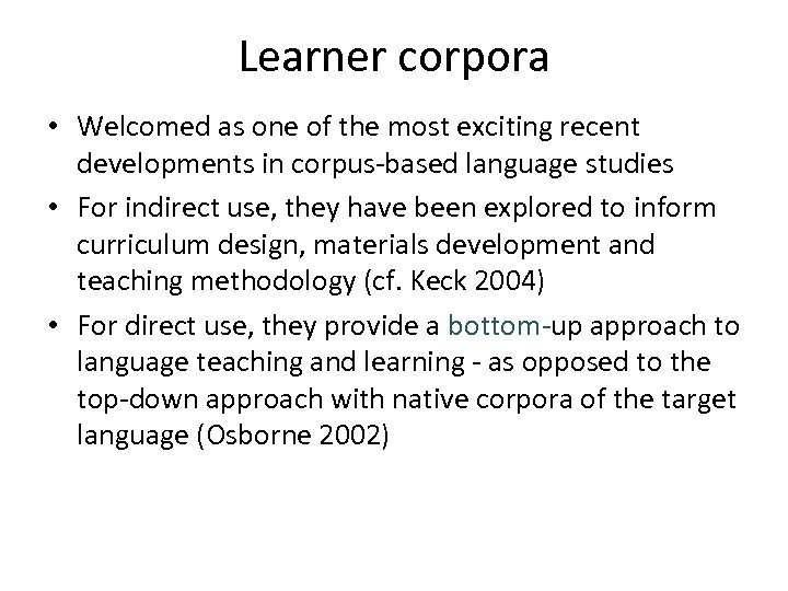 Learner corpora • Welcomed as one of the most exciting recent developments in corpus-based