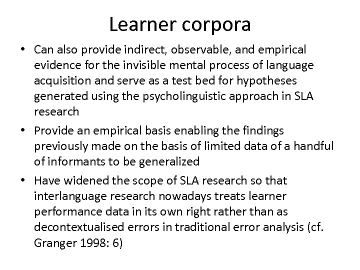 Learner corpora • Can also provide indirect, observable, and empirical evidence for the invisible