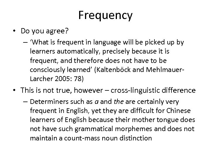 Frequency • Do you agree? – 'What is frequent in language will be picked