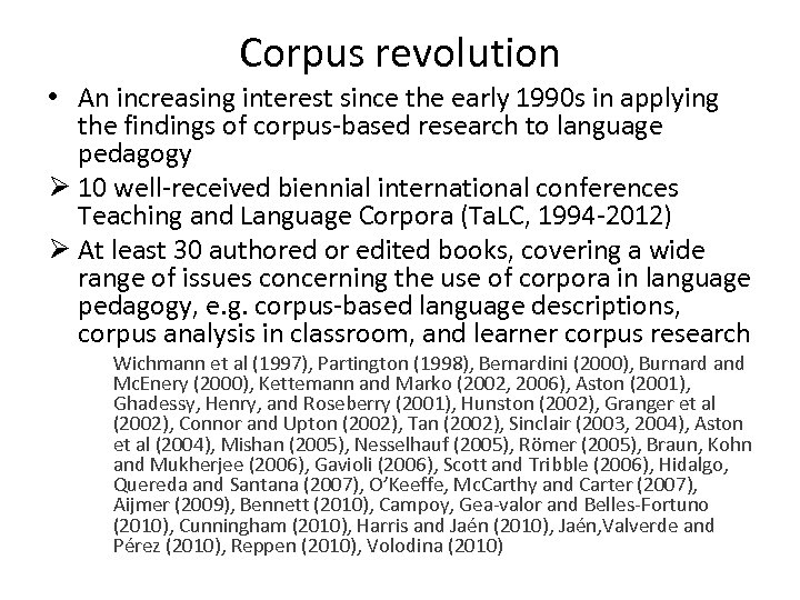 Corpus revolution • An increasing interest since the early 1990 s in applying the