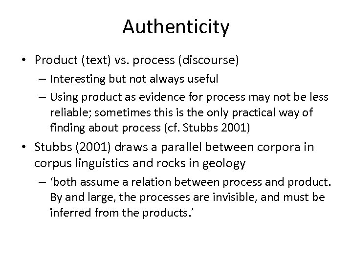 Authenticity • Product (text) vs. process (discourse) – Interesting but not always useful –