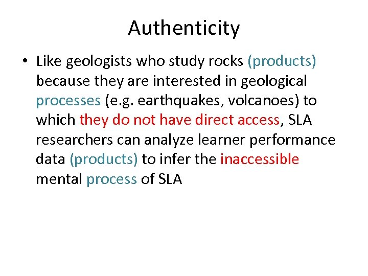 Authenticity • Like geologists who study rocks (products) because they are interested in geological