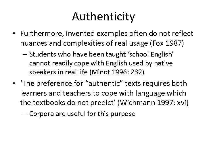 Authenticity • Furthermore, invented examples often do not reflect nuances and complexities of real