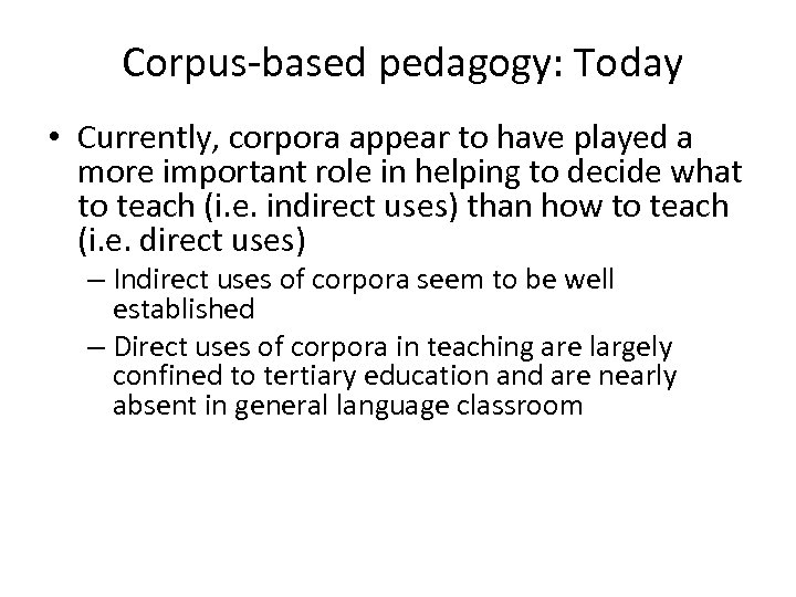 Corpus-based pedagogy: Today • Currently, corpora appear to have played a more important role