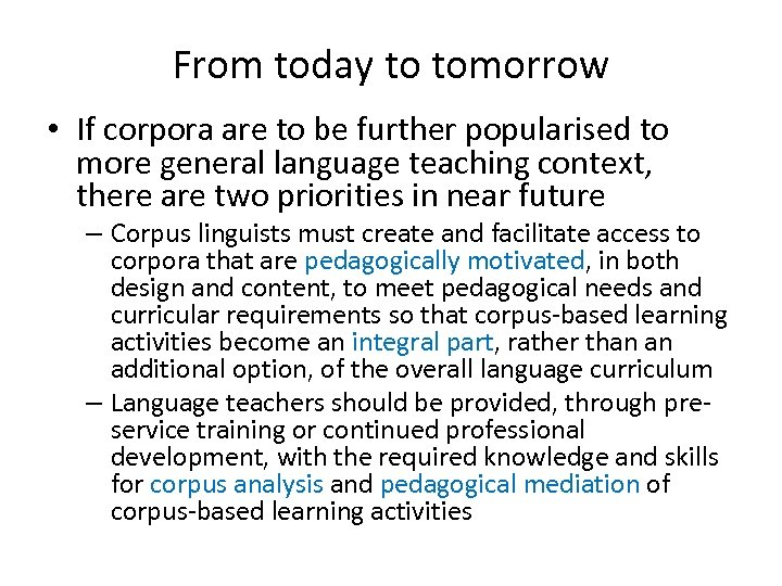 From today to tomorrow • If corpora are to be further popularised to more