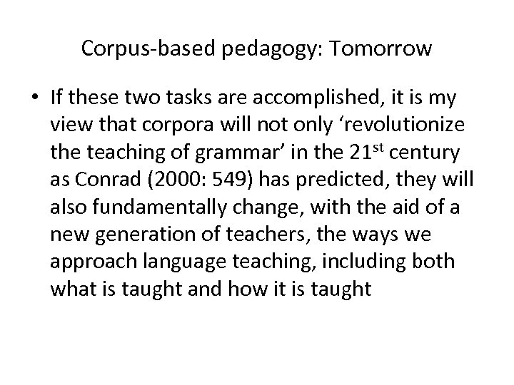 Corpus-based pedagogy: Tomorrow • If these two tasks are accomplished, it is my view